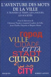 « L'Aventure des mots de la ville. À travers le temps, les langues, les sociétés » : le livre, par Christian Topalov